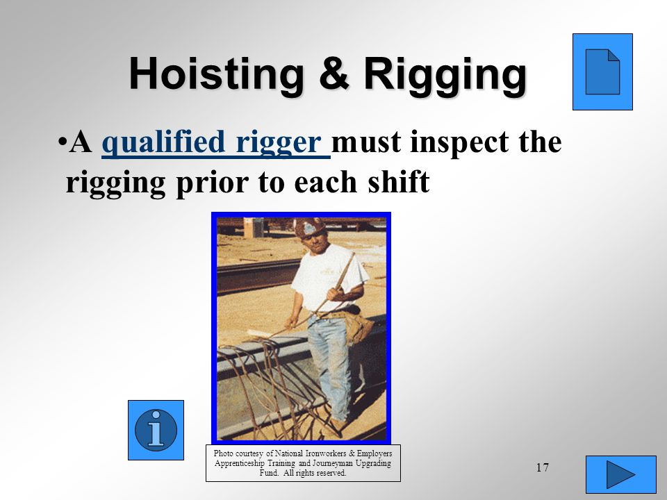 Hoisting & Rigging A qualified rigger must inspect the rigging prior to each shift.