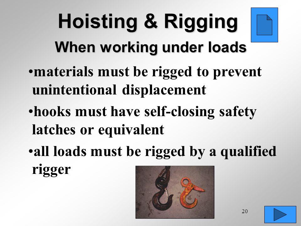 Hoisting & Rigging When working under loads