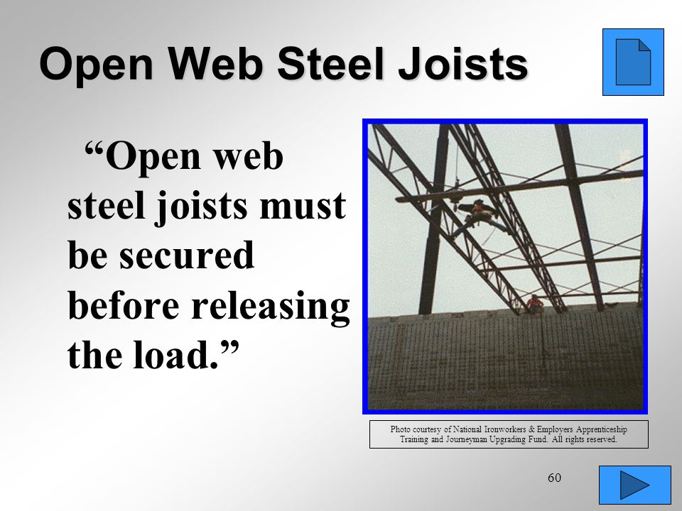 Open Web Steel Joists Open web steel joists must be secured before releasing the load.