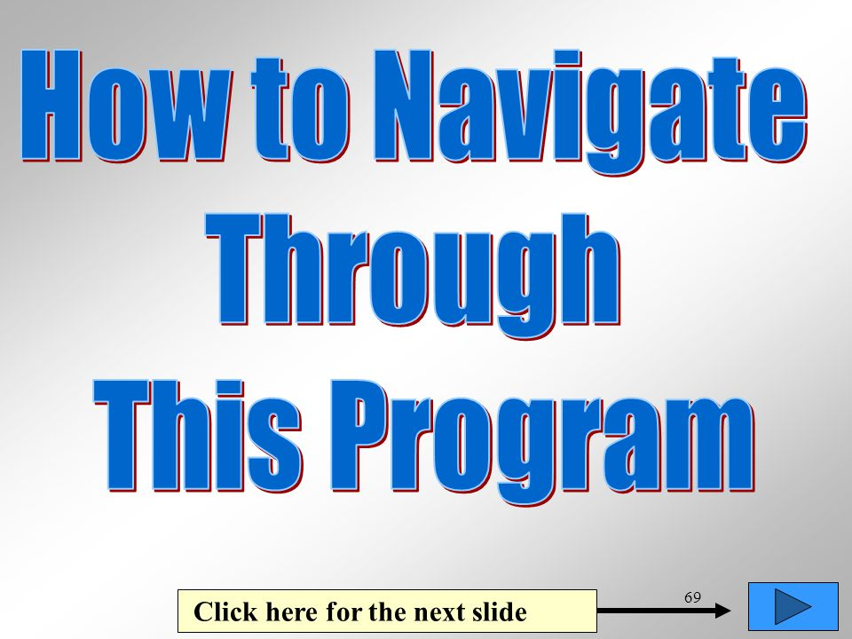 How to Navigate Through This Program Click here for the next slide