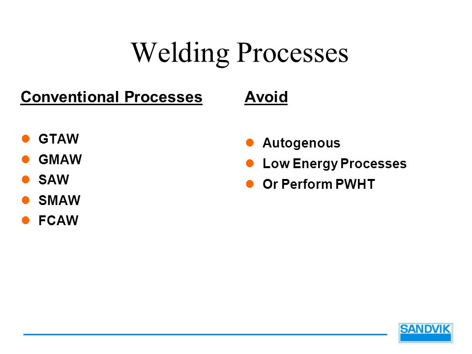 Welding Processes Conventional Processes Avoid GTAW Autogenous GMAW