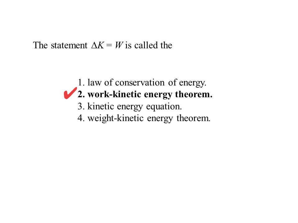 The statement ∆K = W is called the