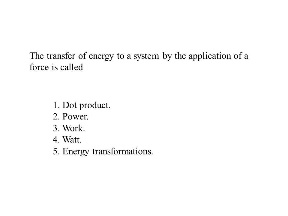 5. Energy transformations.