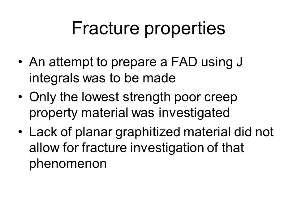 Fracture properties An attempt to prepare a FAD using J integrals was to be made.