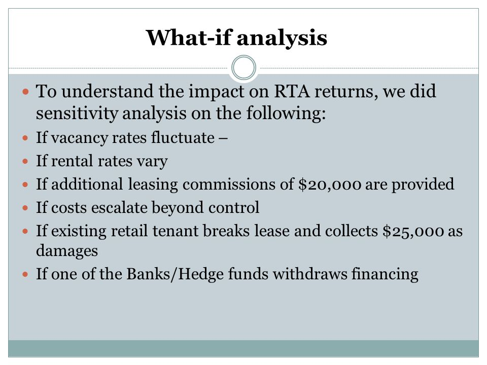 What-if analysis To understand the impact on RTA returns, we did sensitivity analysis on the following: