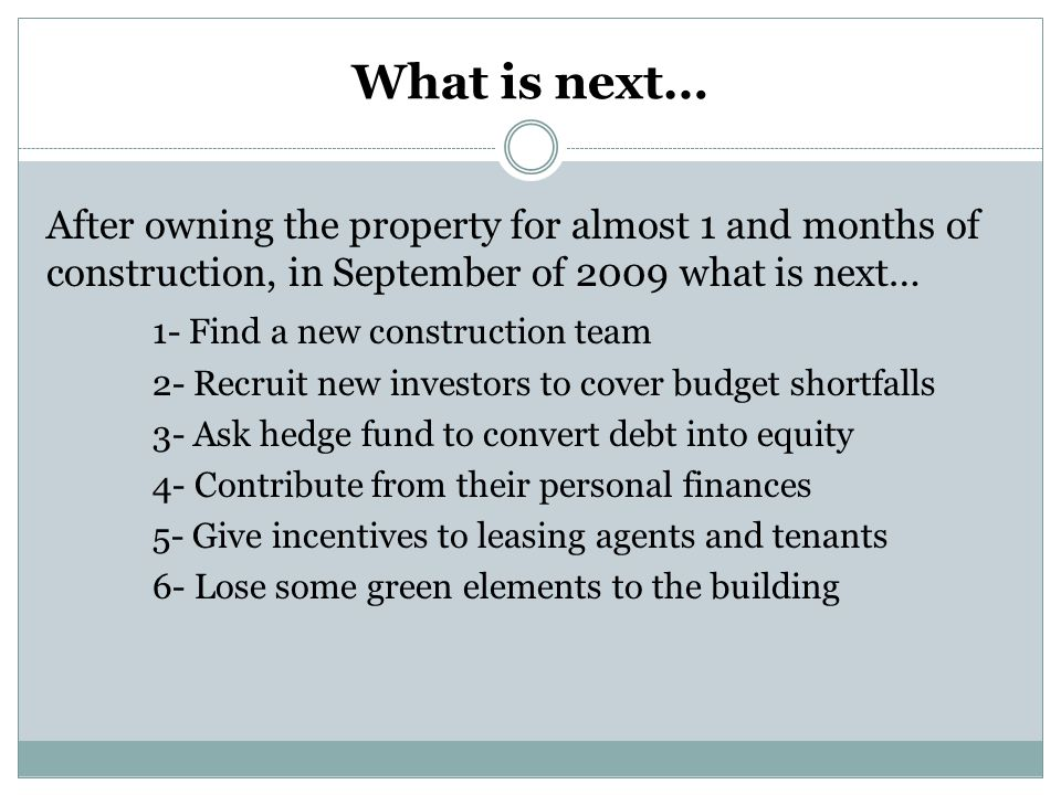 What is next… After owning the property for almost 1 and months of construction, in September of 2009 what is next…