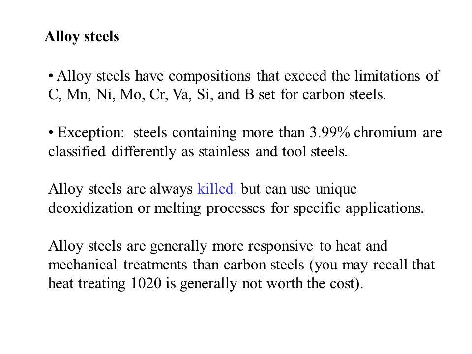 Alloy steels Alloy steels have compositions that exceed the limitations of C, Mn, Ni, Mo, Cr, Va, Si, and B set for carbon steels.