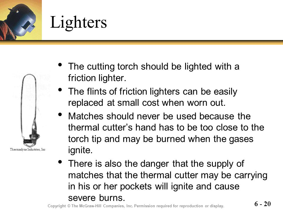 Lighters The cutting torch should be lighted with a friction lighter.