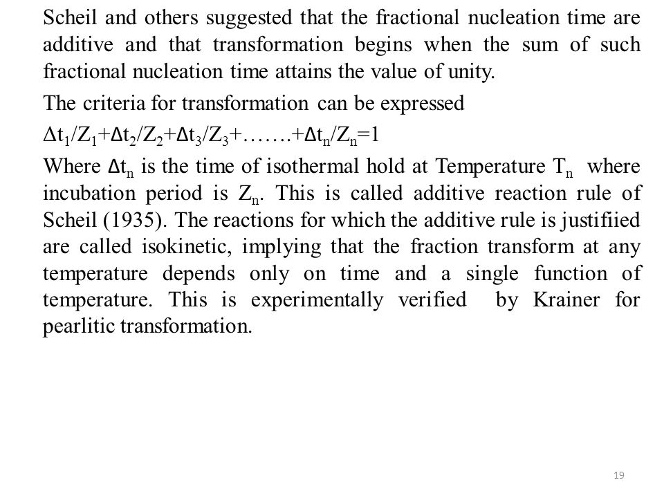 Scheil and others suggested that the fractional nucleation time are additive and that transformation begins when the sum of such fractional nucleation time attains the value of unity.