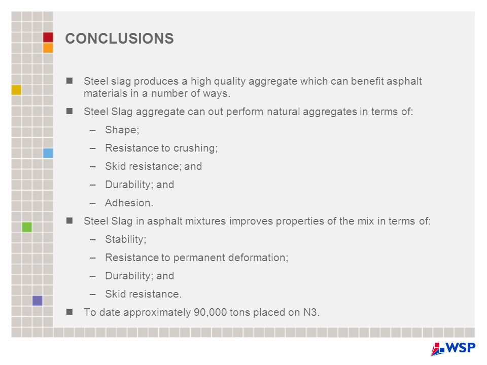 CONCLUSIONS Steel slag produces a high quality aggregate which can benefit asphalt materials in a number of ways.