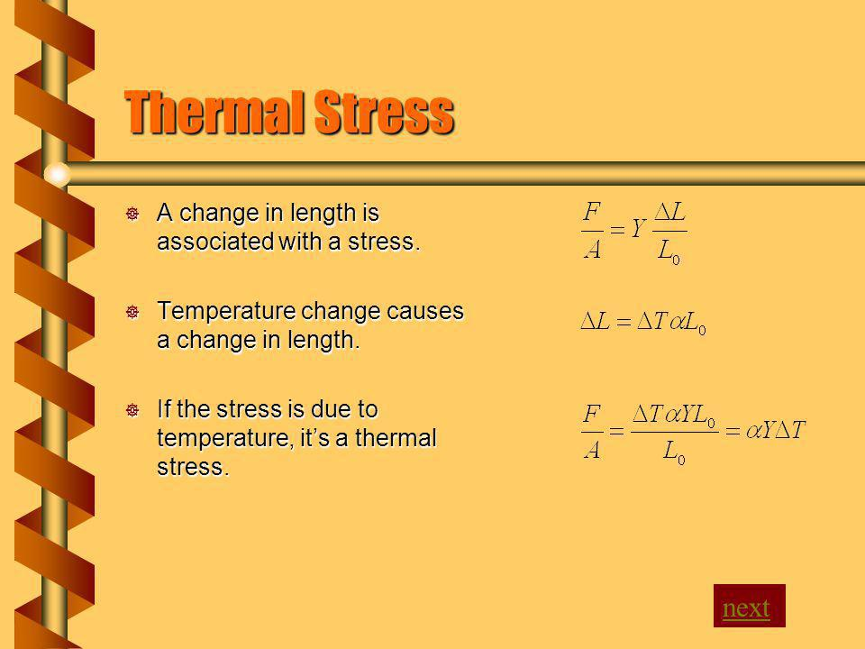 Thermal Stress next A change in length is associated with a stress.
