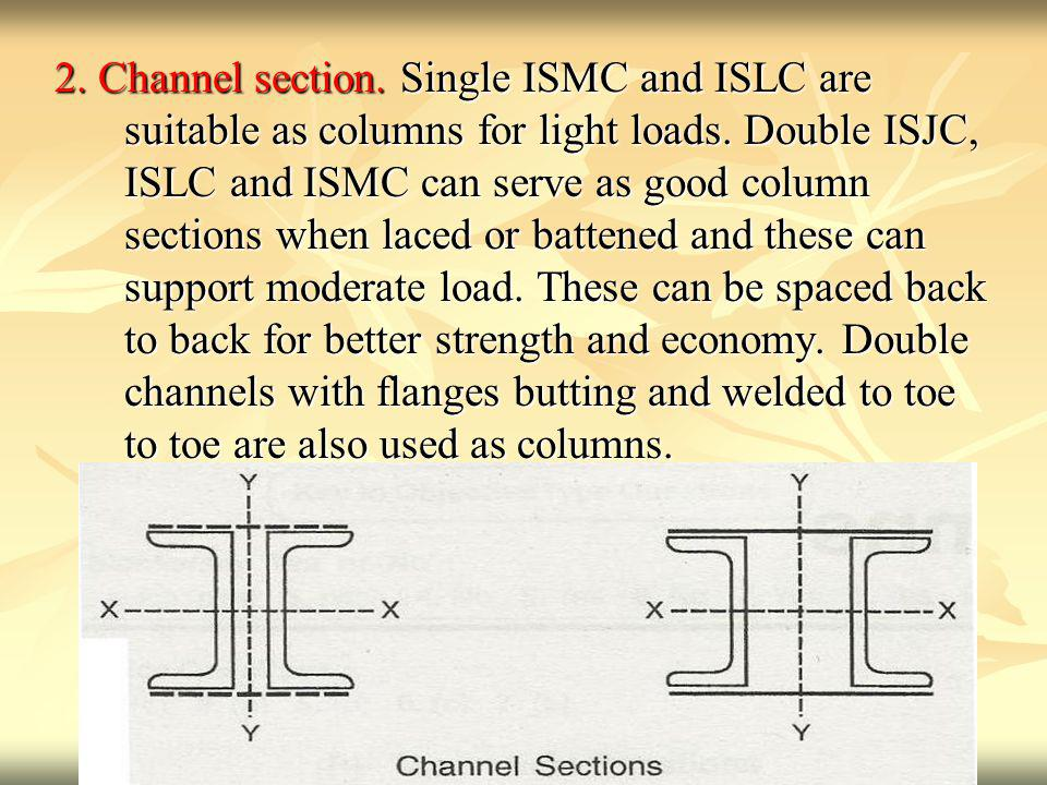 2. Channel section. Single ISMC and ISLC are suitable as columns for light loads.