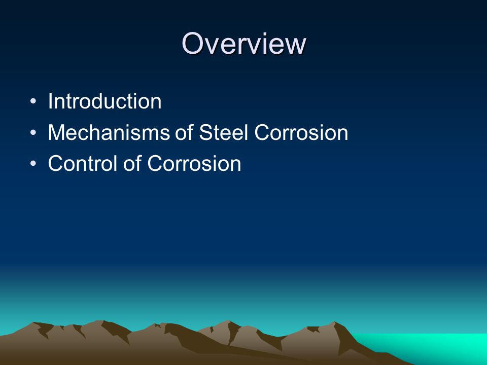 Overview Introduction Mechanisms of Steel Corrosion