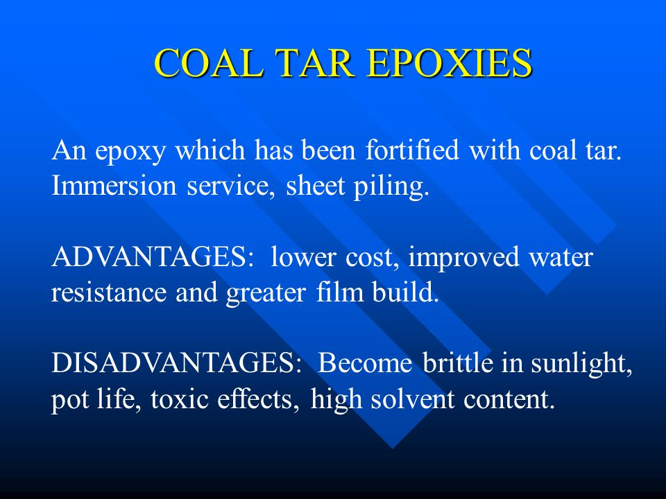 COAL TAR EPOXIES An epoxy which has been fortified with coal tar.