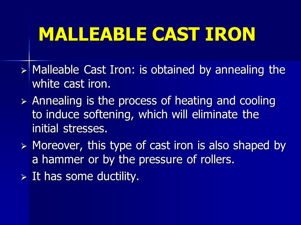 MALLEABLE CAST IRON Malleable Cast Iron: is obtained by annealing the white cast iron.