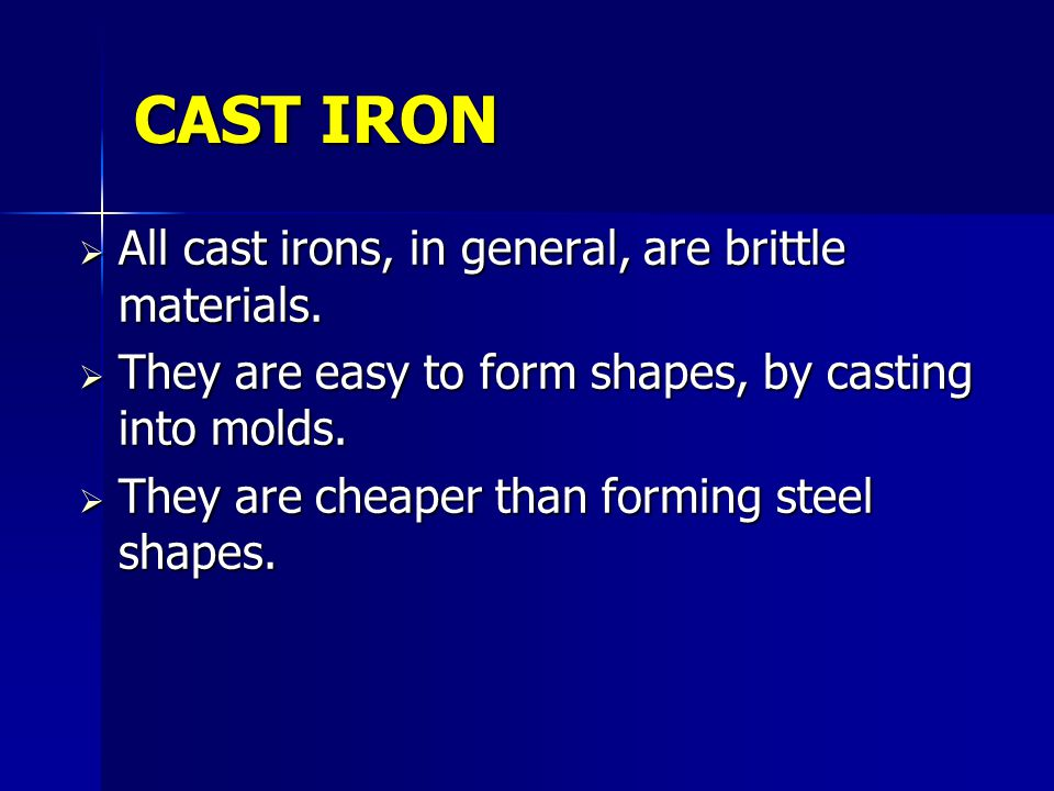 CAST IRON All cast irons, in general, are brittle materials.