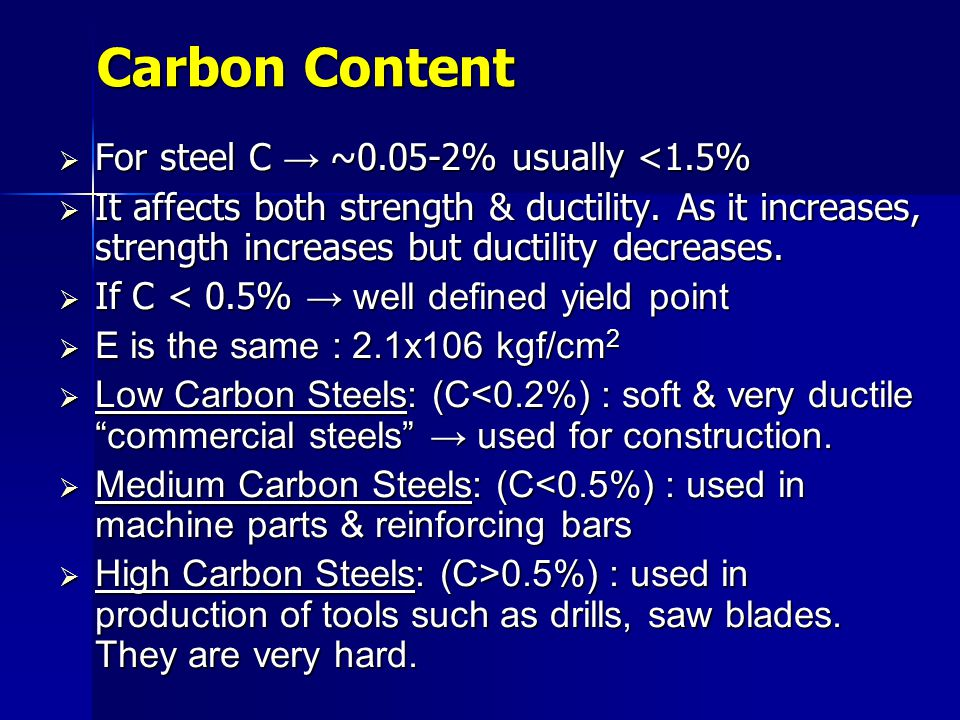 Carbon Content For steel C → ~0.05-2% usually <1.5%