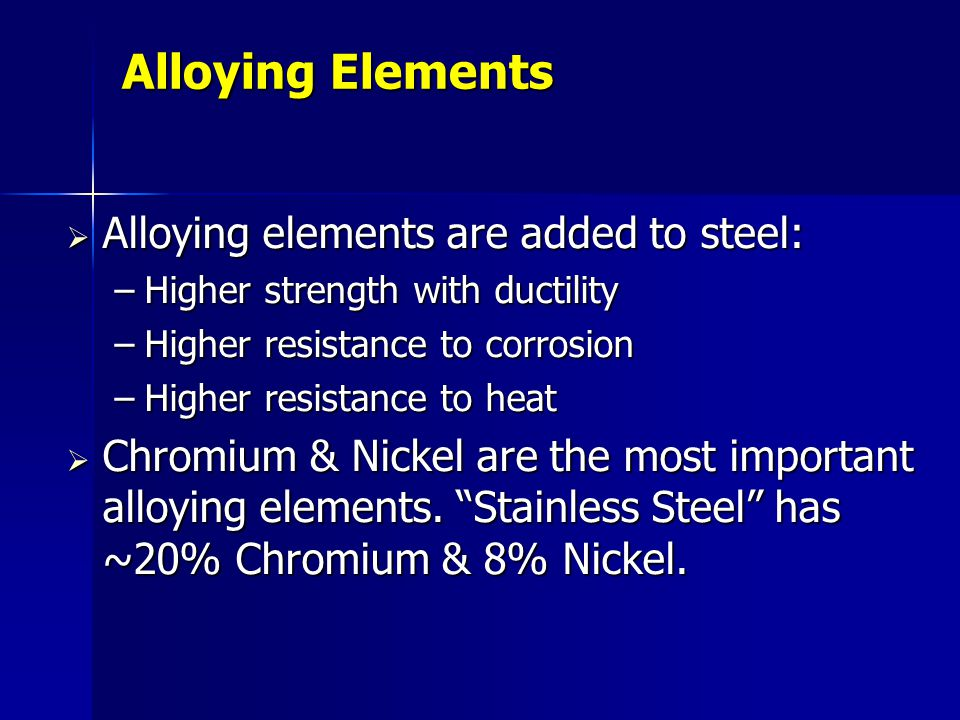 Alloying Elements Alloying elements are added to steel: