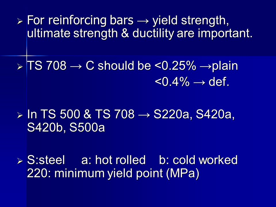 For reinforcing bars → yield strength, ultimate strength & ductility are important.
