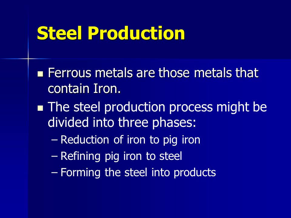 Steel Production Ferrous metals are those metals that contain Iron.