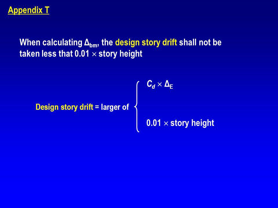 Appendix T When calculating Δbm, the design story drift shall not be taken less that 0.01  story height.