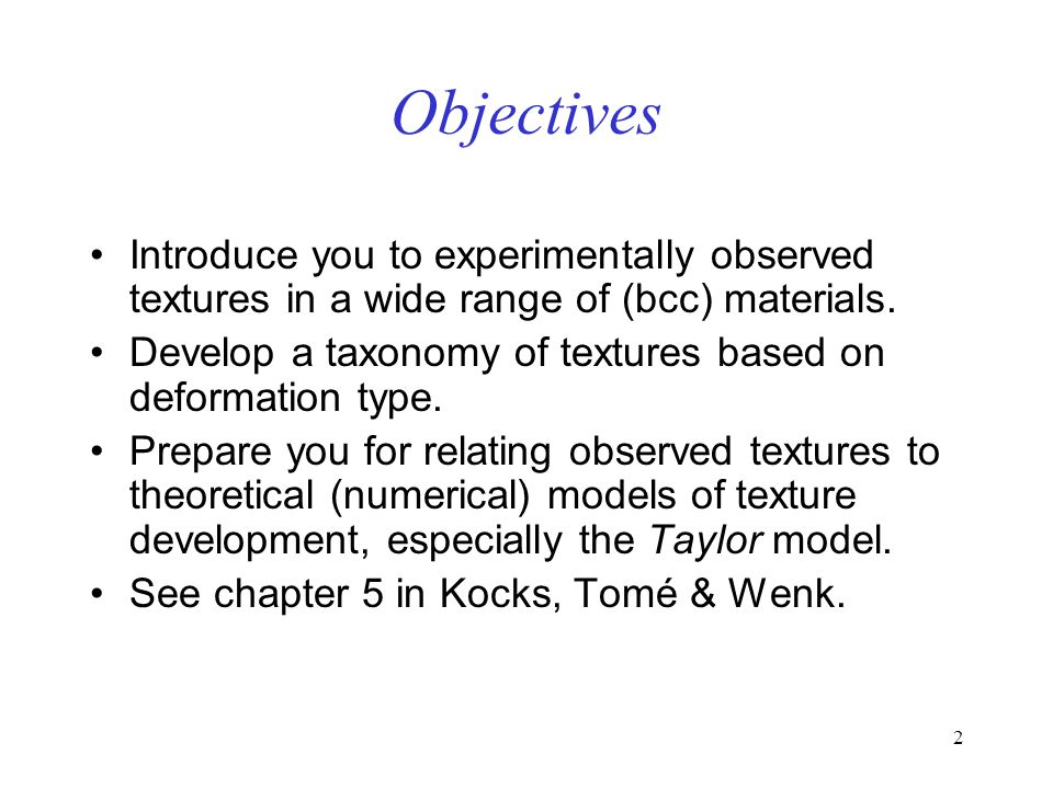 Objectives Introduce you to experimentally observed textures in a wide range of (bcc) materials.