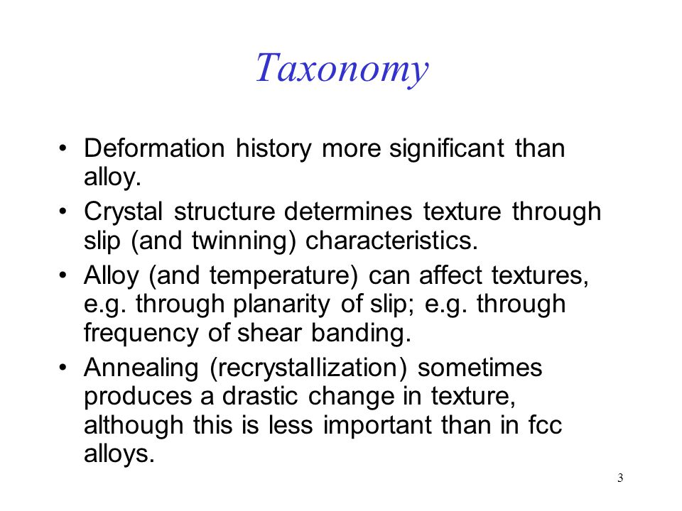 Taxonomy Deformation history more significant than alloy.