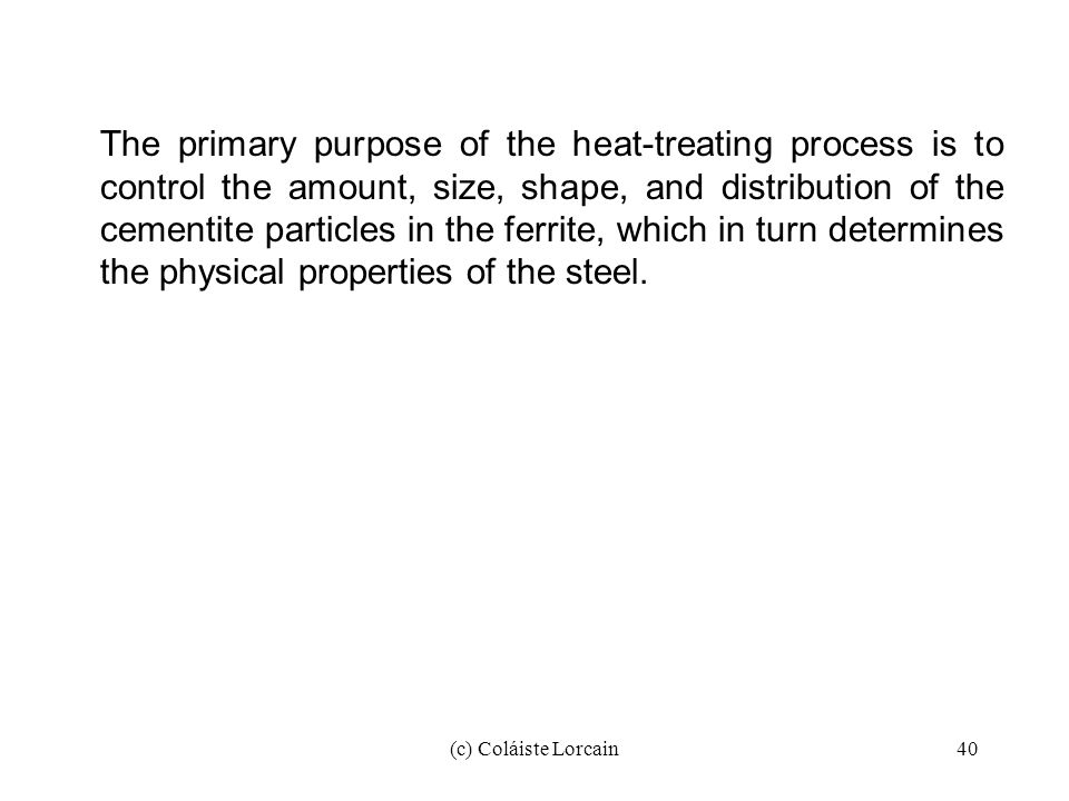 The primary purpose of the heat-treating process is to control the amount, size, shape, and distribution of the cementite particles in the ferrite, which in turn determines the physical properties of the steel.
