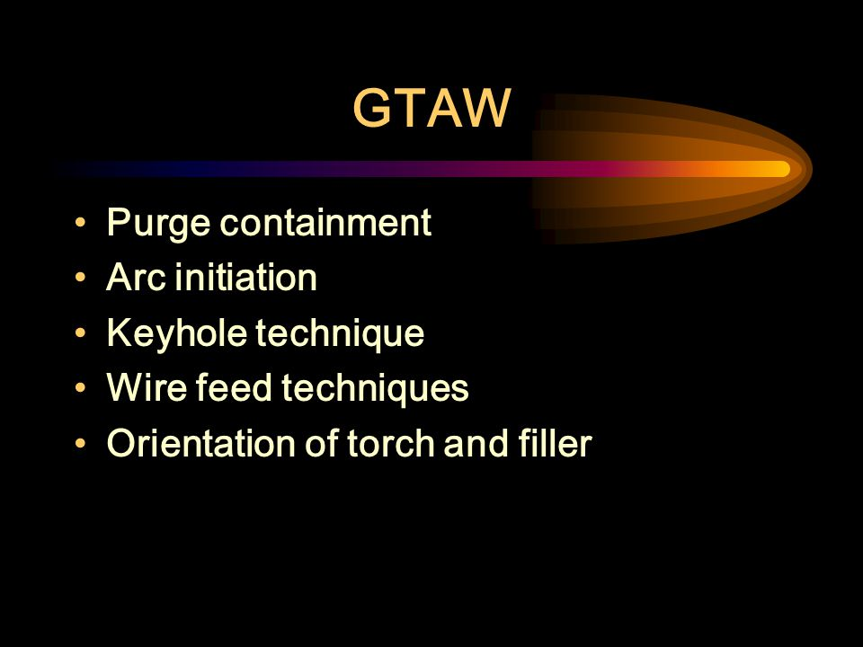 GTAW Purge containment Arc initiation Keyhole technique