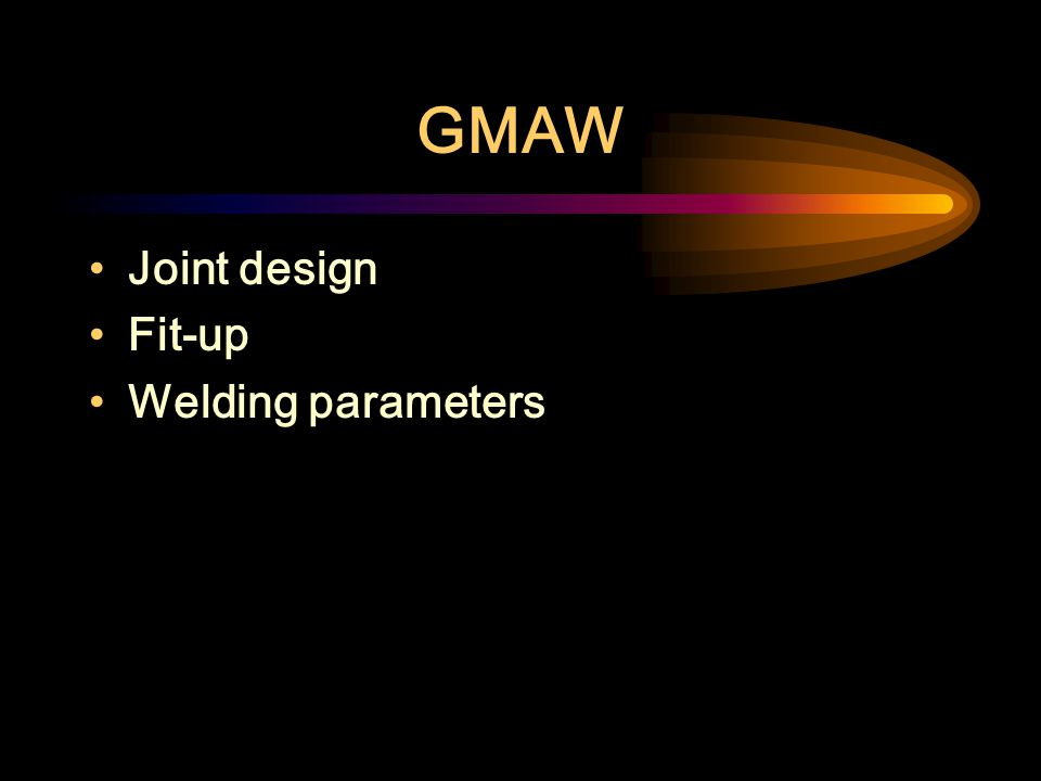 GMAW Joint design Fit-up Welding parameters