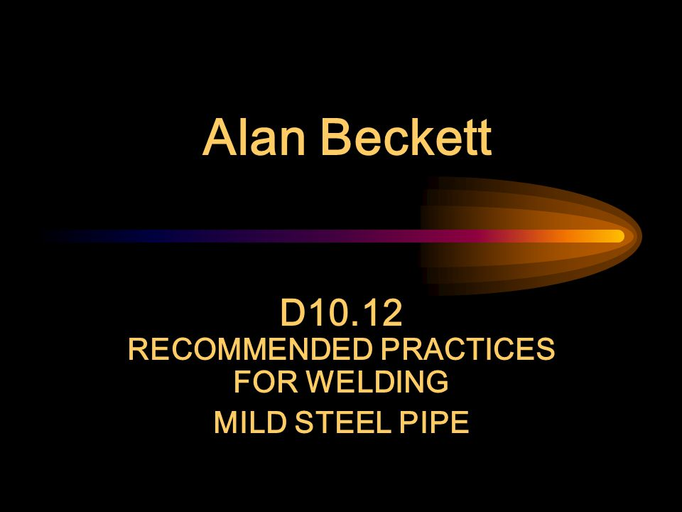 D10.12 RECOMMENDED PRACTICES FOR WELDING MILD STEEL PIPE