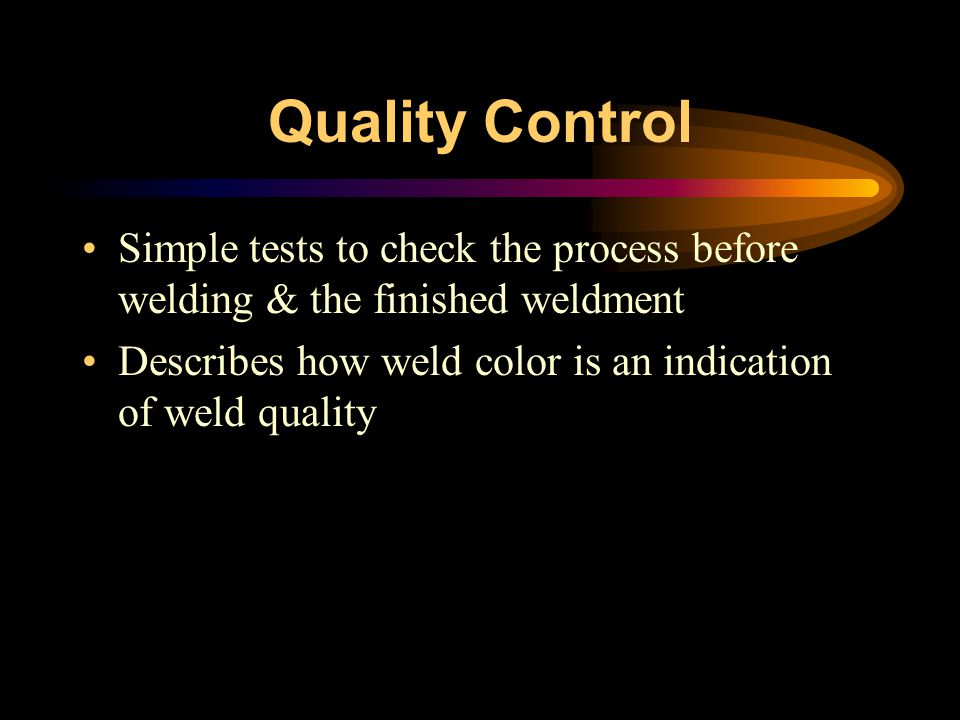 Quality Control Simple tests to check the process before welding & the finished weldment.