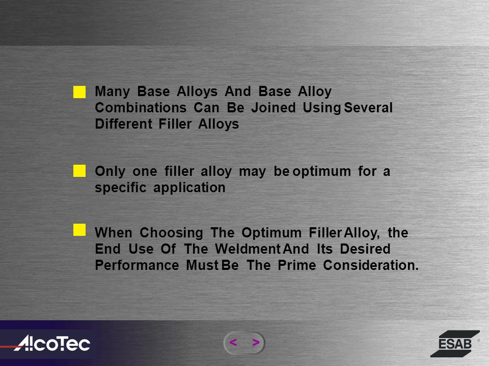 Many Base Alloys And Base Alloy Combinations Can Be Joined Using Several Different Filler Alloys