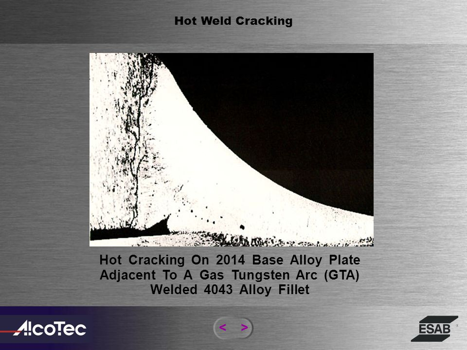 Hot Weld Cracking Hot Cracking On 2014 Base Alloy Plate Adjacent To A Gas Tungsten Arc (GTA) Welded 4043 Alloy Fillet.