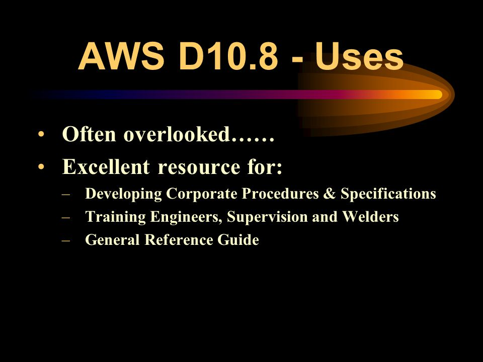 AWS D10.8 - Uses Often overlooked…… Excellent resource for: