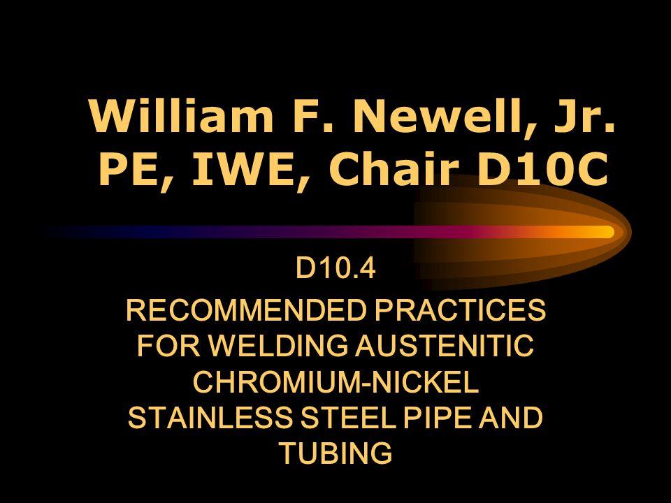 William F. Newell, Jr. PE, IWE, Chair D10C