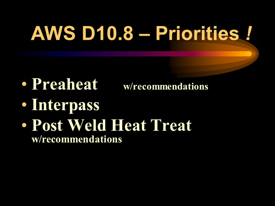 AWS D10.8 – Priorities ! Preaheat w/recommendations Interpass