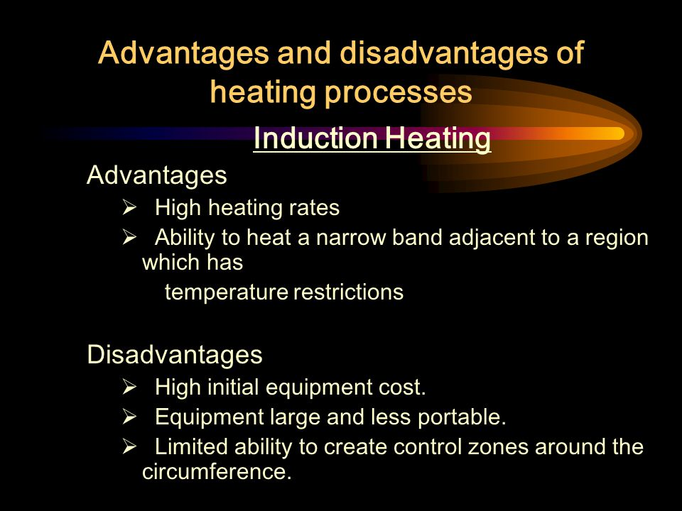 Advantages and disadvantages of heating processes