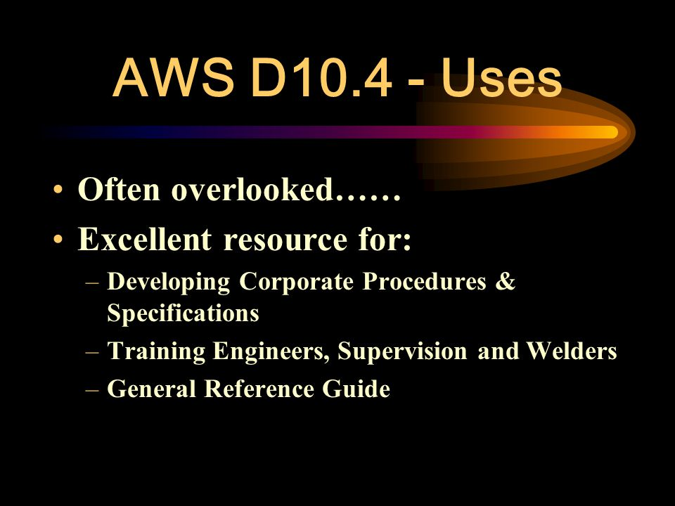 AWS D10.4 - Uses Often overlooked…… Excellent resource for: