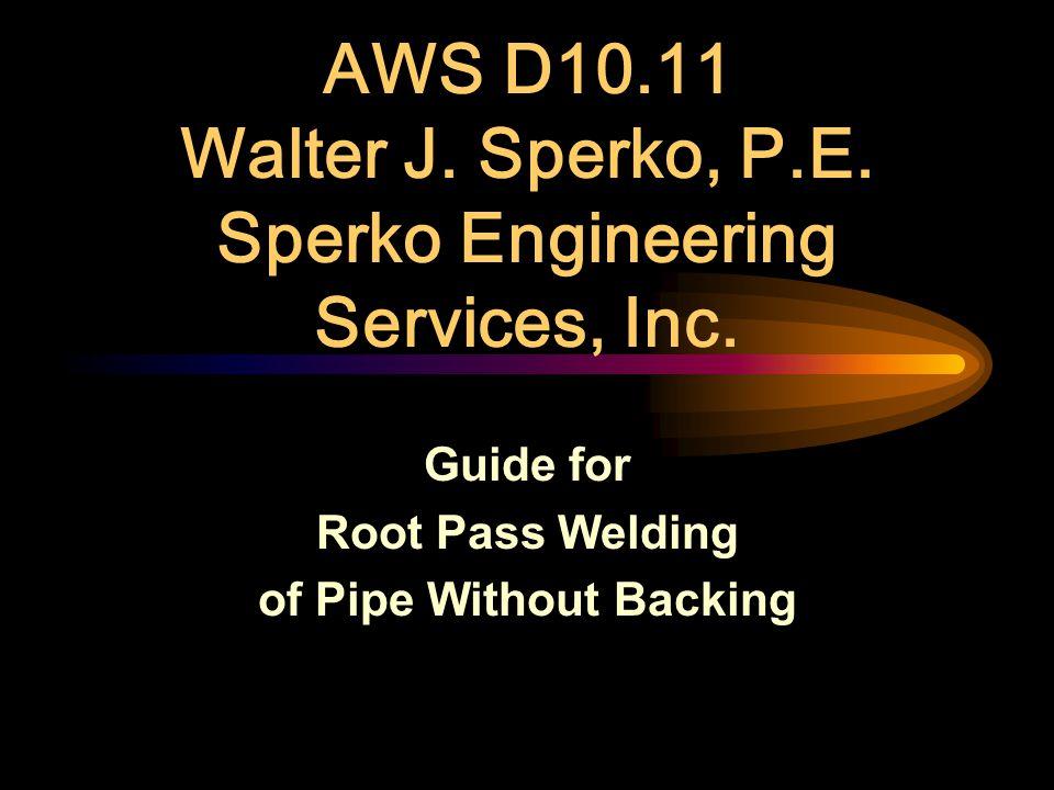 AWS D10.11 Walter J. Sperko, P.E. Sperko Engineering Services, Inc.