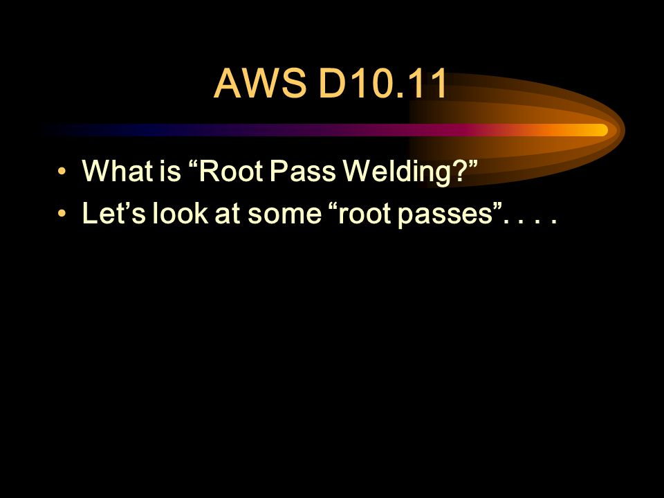 AWS D10.11 What is Root Pass Welding