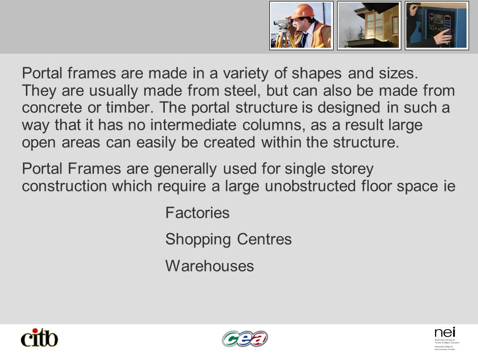 Portal frames are made in a variety of shapes and sizes