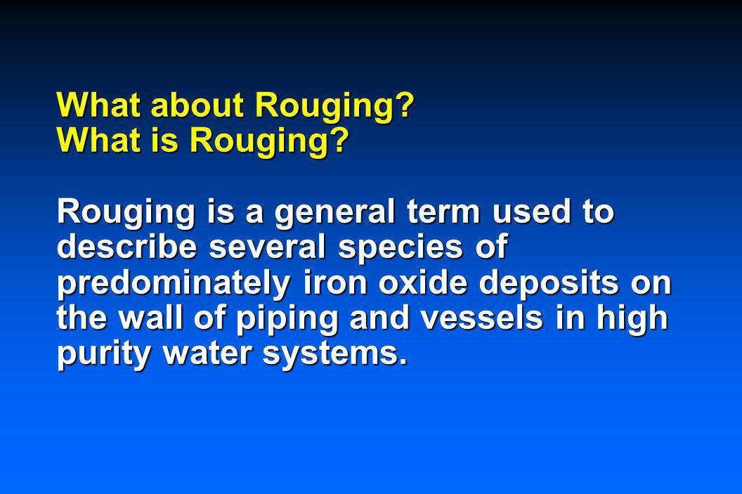 Rouging is not New. Rouging is not unique to the pharmaceutical and biotech industries.