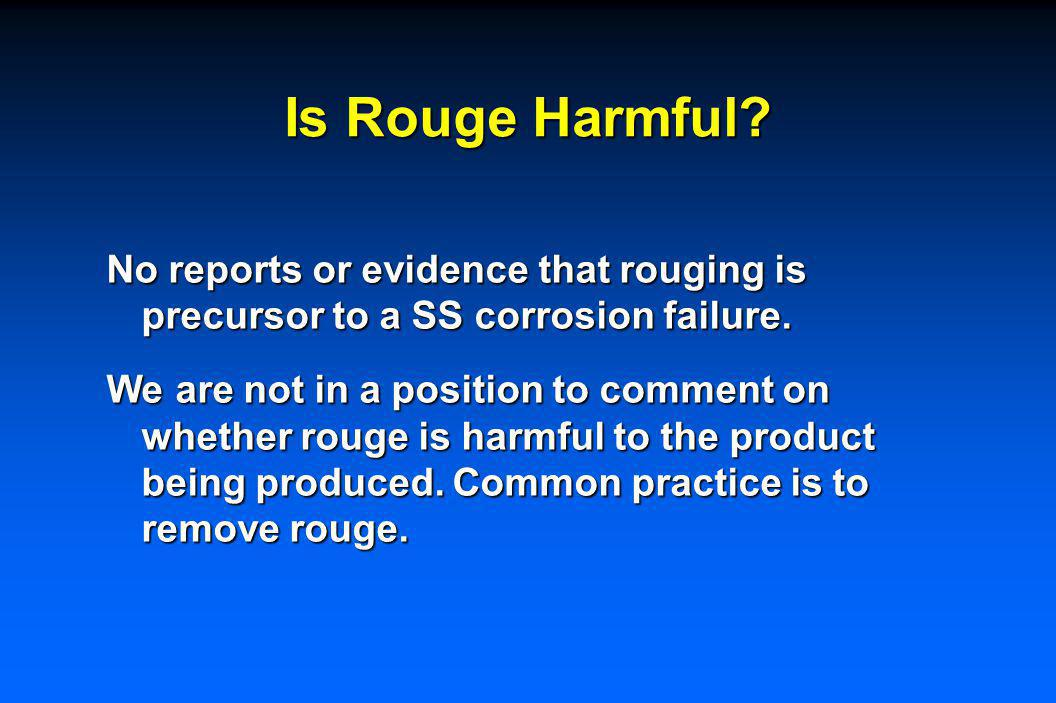 Rouging Generally a loose powdery deposit, but can be tightly adherent