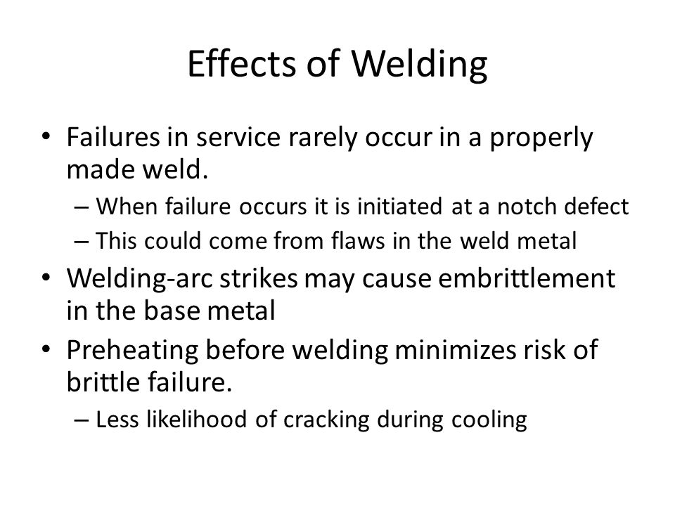 Effects of Welding Failures in service rarely occur in a properly made weld. When failure occurs it is initiated at a notch defect.