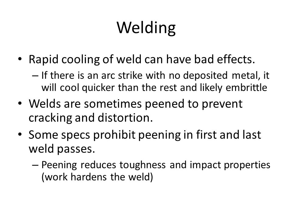 Welding Rapid cooling of weld can have bad effects.