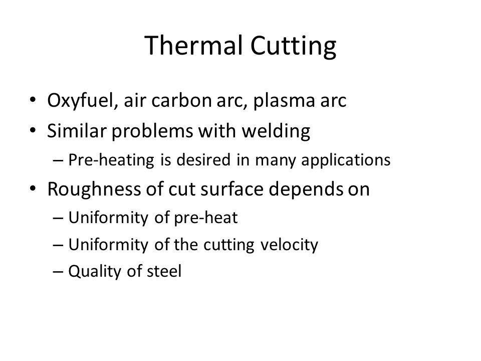 Thermal Cutting Oxyfuel, air carbon arc, plasma arc