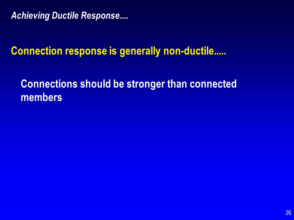 Connection response is generally non-ductile.....