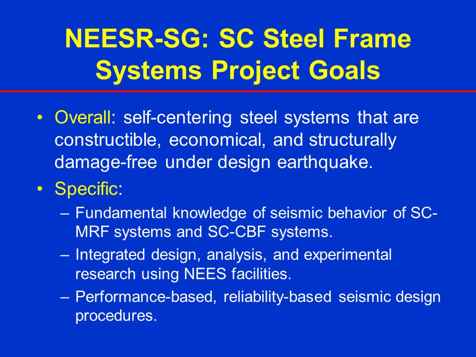 NEESR-SG: SC Steel Frame Systems Project Goals
