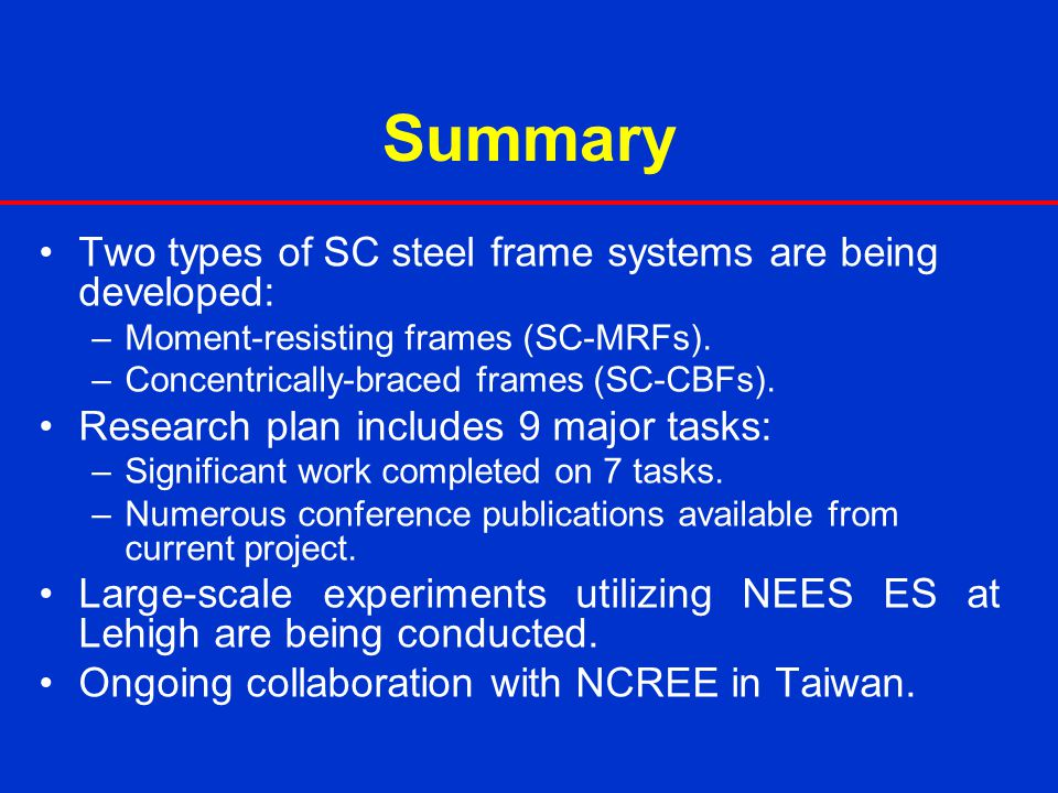 Summary Two types of SC steel frame systems are being developed:
